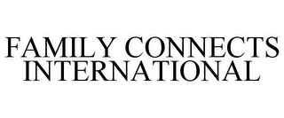 mark for FAMILY CONNECTS INTERNATIONAL, trademark #88201380