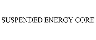 mark for SUSPENDED ENERGY CORE, trademark #88205711
