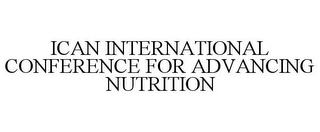 mark for ICAN INTERNATIONAL CONFERENCE FOR ADVANCING NUTRITION, trademark #88215106
