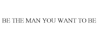 mark for BE THE MAN YOU WANT TO BE, trademark #88284688