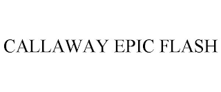 mark for CALLAWAY EPIC FLASH, trademark #88361718