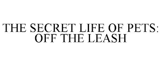 mark for THE SECRET LIFE OF PETS: OFF THE LEASH, trademark #88452671