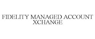 mark for FIDELITY MANAGED ACCOUNT XCHANGE, trademark #88459320