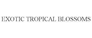 mark for EXOTIC TROPICAL BLOSSOMS, trademark #88531714
