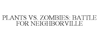 mark for PLANTS VS. ZOMBIES: BATTLE FOR NEIGHBORVILLE, trademark #88588749