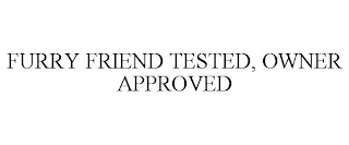 mark for FURRY FRIEND TESTED, OWNER APPROVED, trademark #88595598