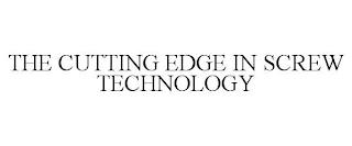 mark for THE CUTTING EDGE IN SCREW TECHNOLOGY, trademark #88649192