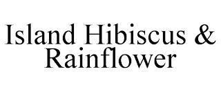 mark for ISLAND HIBISCUS & RAINFLOWER, trademark #88661754