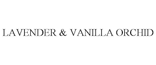 mark for LAVENDER & VANILLA ORCHID, trademark #88661808