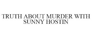 mark for TRUTH ABOUT MURDER WITH SUNNY HOSTIN, trademark #88706554
