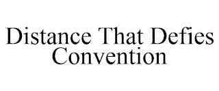 mark for DISTANCE THAT DEFIES CONVENTION, trademark #88714580