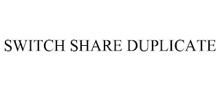mark for SWITCH SHARE DUPLICATE, trademark #88715823