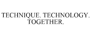 mark for TECHNIQUE. TECHNOLOGY. TOGETHER., trademark #88752896