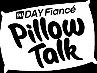 mark for 90 DAY FIANCÉ PILLOW TALK, trademark #88791443
