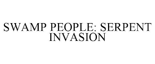 mark for SWAMP PEOPLE: SERPENT INVASION, trademark #88800929
