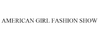 mark for AMERICAN GIRL FASHION SHOW, trademark #88912653