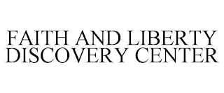 mark for FAITH AND LIBERTY DISCOVERY CENTER, trademark #88977652